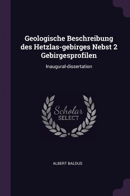 Geologische Beschreibung Des Hetzlas-Gebirges Nebst 2 Gebirgesprofilen