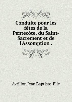 Conduite Pour Les Fetes de La Pentecote, Du Saint-Sacrement Et de L'Assomption