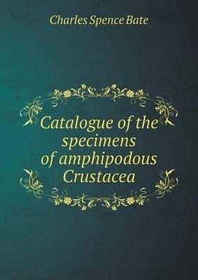 Catalogue of the Specimens of Amphipodous Crustacea