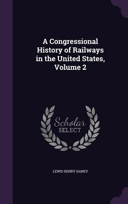 A Congressional History of Railways in the United States, Volume 2