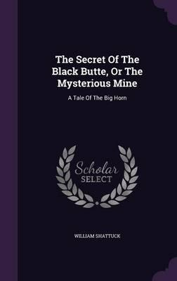 The Secret of the Black Butte, or the Mysterious Mine