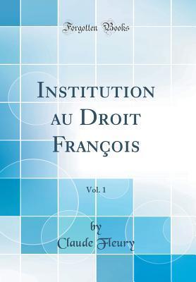 Institution au Droit François, Vol. 1 (Classic Reprint)