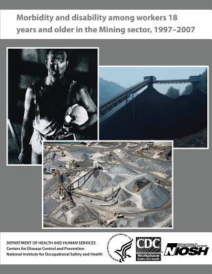 Morbidity and Disability Among Workers 18 Years and Older in the Mining Sector, 1997 - 2007