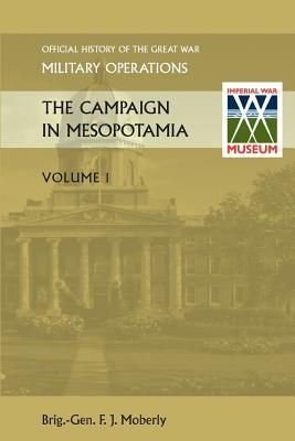 THE Campaign in Mesopotamia Vol I. Official History of the Great War Other Theatres