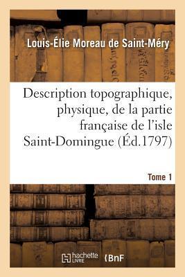 Description Topographique, Physique, de la Partie Française de l'Isle Saint-Domingue. Tome 1