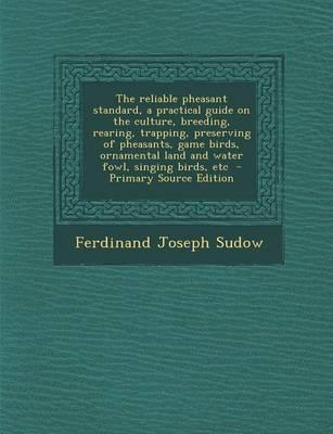 The Reliable Pheasant Standard, a Practical Guide on the Culture, Breeding, Rearing, Trapping, Preserving of Pheasants, Game Birds, Ornamental Land an