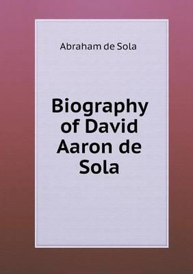 Biography of David Aaron de Sola