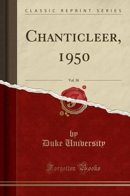 Chanticleer, 1950, Vol. 38 (Classic Reprint)