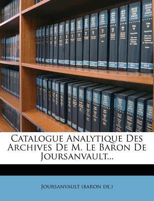 Catalogue Analytique Des Archives de M. Le Baron de Joursanvault.