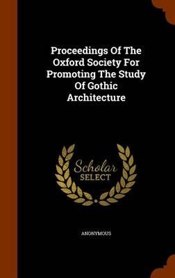 Proceedings of the Oxford Society for Promoting the Study of Gothic Architecture