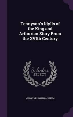 Tennyson's Idylls of the King and Arthurian Story from the Xvith Century