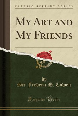 My Art and My Friends (Classic Reprint)