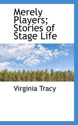 Merely Players; Stories of Stage Life