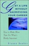Get a Life without Sacrificing Your Career