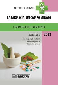 La farmacia. Un campo minato. Il manuale del farmacista. Guida pratica 2018