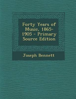 Forty Years of Music, 1865-1905 - Primary Source Edition