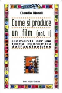 Come si produce un film / Elementi per una teoria economica dell'audiovisivo