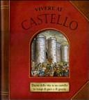 Vivere al castello. Diario della vita in un castello in tempi di pace e di guerra. Libro pop-up