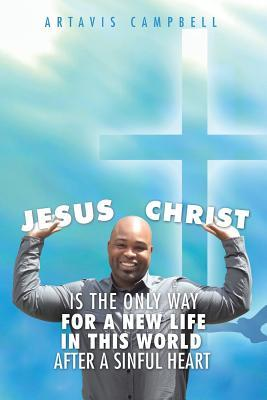 Jesus Christ Is the Only Way for a New Life in This World After a Sinful Heart