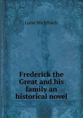 Frederick the Great and His Family an Historical Novel