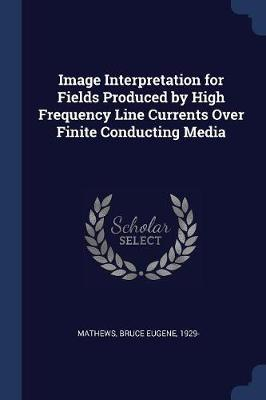 Image Interpretation for Fields Produced by High Frequency Line Currents Over Finite Conducting Media