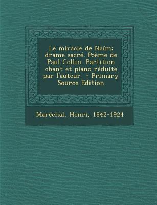 Le Miracle de Naim; Drame Sacre. Poeme de Paul Collin. Partition Chant Et Piano Reduite Par L'Auteur