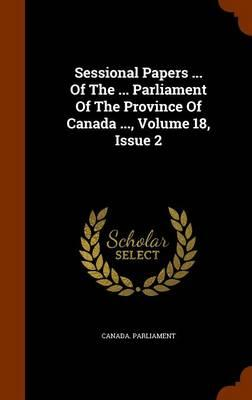 Sessional Papers of the Parliament of the Province of Canada, Volume 18, Issue 2
