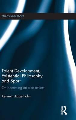 Talent Development, Existential Philosophy and Sport