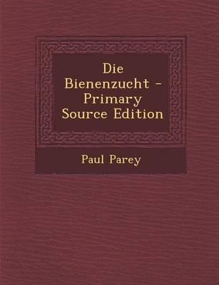 Die Bienenzucht - Primary Source Edition