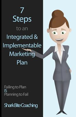 7 Steps to an Integrated & Implementable Marketing Plan
