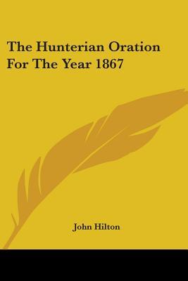 The Hunterian Oration for the Year 1867