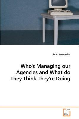 Who's Managing our Agencies and What do They Think They're Doing