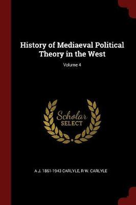 History of Mediaeval Political Theory in the West; Volume 4
