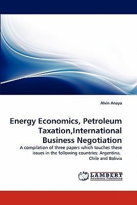 Energy Economics, Petroleum Taxation,International Business Negotiation