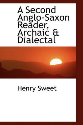 A Second Anglo-saxon Reader, Archaic & Dialectal