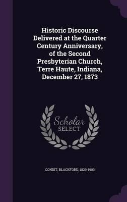 Historic Discourse Delivered at the Quarter Century Anniversary, of the Second Presbyterian Church, Terre Haute, Indiana, December 27, 1873
