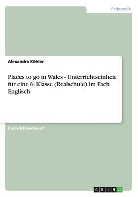 Places to go in Wales - Unterrichtseinheit für eine 6. Klasse (Realschule) im Fach Englisch