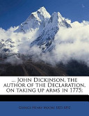 John Dickinson, the Author of the Declaration, on Taking Up Arms In 1775;