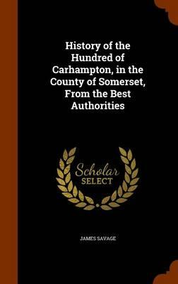 History of the Hundred of Carhampton, in the County of Somerset, from the Best Authorities