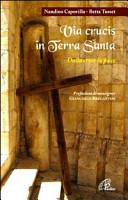 Via crucis in Terra Santa. Dalla croce alla pace