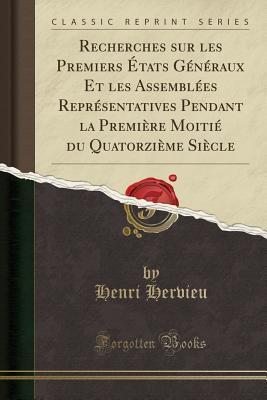 Recherches sur les Premiers États Généraux Et les Assemblées Représentatives Pendant la Première Moitié du Quatorzième Siècle (Classic Reprint)
