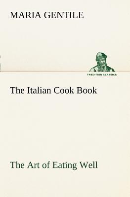 The Italian Cook Book The Art of Eating Well