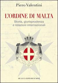 L'Ordine di Malta. Storia, giurisprudenza e relazioni internazionali