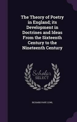 The Theory of Poetry in England; Its Development in Doctrines and Ideas from the Sixteenth Century to the Nineteenth Century