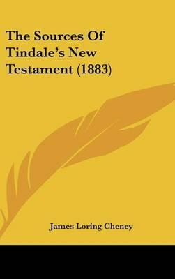 The Sources Of Tindale's New Testament (1883)