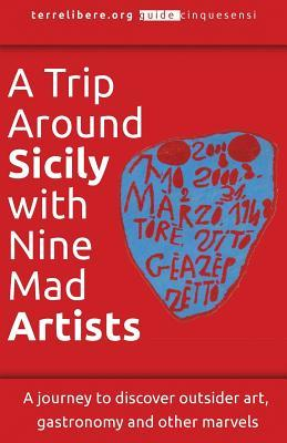 A Trip Around Sicily With Nine Mad Artists