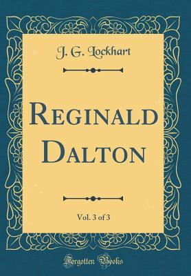 Reginald Dalton, Vol. 3 of 3 (Classic Reprint)