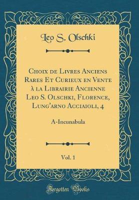 Choix de Livres Anciens Rares Et Curieux en Vente à la Librairie Ancienne Leo S. Olschki, Florence, Lung'arno Acciaioli, 4, Vol. 1