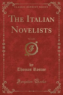 The Italian Novelists, Vol. 4 of 4 (Classic Reprint)