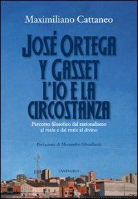 José Ortega y Gasset. L'io e la circostanza. Percorso filosofico dal razionalismo al reale e dal reale al divino
